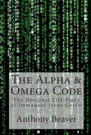 The Alpha and Omega Code: The Personal Life Story of Immanuel Jesus Christ