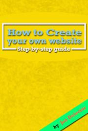 How To Create You Own Website - Step by Step Guide