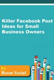 Killer Facebook Post Ideas for Small Business Owners