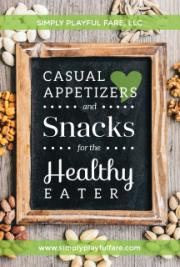 Casual Appetizers and Easy Snacks for the Healthy Eater