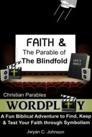 Faith & the Parable of the Blindfold: A Fun Biblical Adventure to Find, Keep, and Test Your Faith Through Symbolism