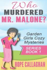 Who Murdered Mr. Malone? Garden Girls Christian Cozy Mystery Series Book 1