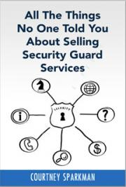 All The Things No One Told You About Selling Security Guard Services