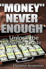 Money Never Enough: Unlock the Money Code