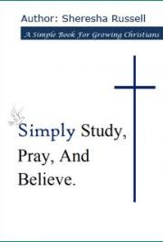 Simply Study, Pray and Believe: A Simple Book For Growing Christians