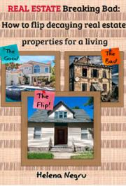 Real Estate - Breaking Bad How to Flip Decaying Real Estate Properties for Profit