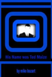 His Name was Ted Maize