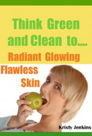 Think Green  and Clean to Radiant Glowing  Flawless Skin