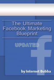 The Ultimate Facebook Marketing Blueprint UPDATED
