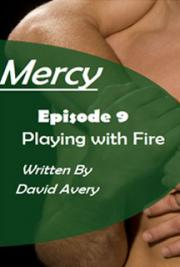 Mercy - Episode 9 - Playing with Fire