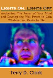 Lights On Lights Off ~ Awakening The Power of Your Mind and Develop the Will Power to Gain Whatever You Desire In Life