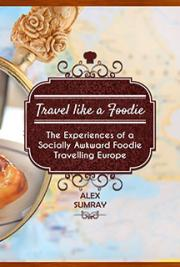 Travel like a Foodie; The Experiences of a Socially Awkward Foodie Travelling Europe