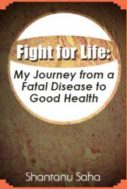 Fight for Life: My Journey from a Fatal Disease to Good Health