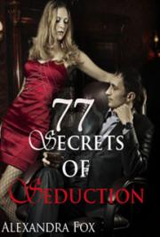 77 Secrets of Seduction by Alexandra Fox