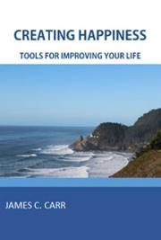 Creating Happiness: Tools for Improving Your Life