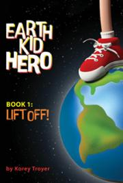 Earth Kid Hero, Book 1: Lift Off