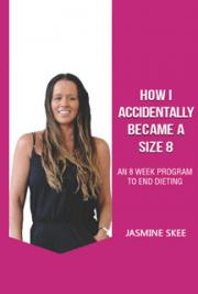 How I Accidentally Became A Size 8 - An 8 Week Program To End Dieting
