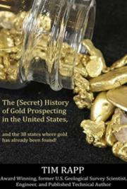 The (Secret) History of Gold Prospecting in the United States and the 38 States Where Gold Has Already Been Found!