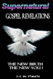 Supernatural Gospel Revelations – The New Birth the New You