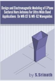 Design and  Electromagnetic Modeling of  E-Plane Sectoral Horn Antenna For Ultra Wide Band Applications On WR-137 & WR-