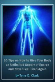 50 Tips on How to Give Your Body an Unlimited Supply of Energy and Never Feel Tired Again