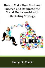 How to Make Your Business Succeed and Dominate the Social Media World with Marketing Strategy