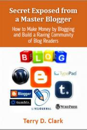 Secret Exposed from a Master Blogger ~ How to Make Money by Blogging and Build a Raving Community of Blog Readers
