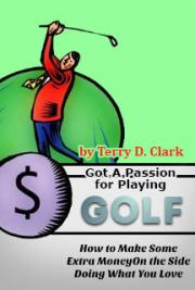 Got a Passion for Playing Golf ~ How to Make Some Extra Money on the Side Doing What You Love