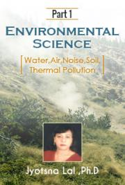 Environmental Science  Part 1  [ Water,Air,Noise,Soil,Thermal Pollution]