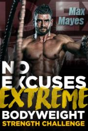 [Build Muscle Fast] - No Excuses Extreme Bodyweight Strength Challenge