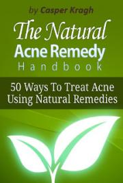 Natural Home Remedies - Discover the 50 Methods to Treat Acne with Home Remedies