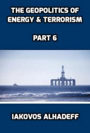 The Geopolitics of Energy & Terrorism Part 6