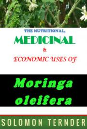 The Nutritional, Medicinal and Economic Uses of Moringa Oleifera