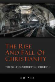 The Rise and Fall of Christianity - The Self Destructing Church