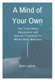 A Mind of Your Own: The Truth about Depression and Natural Treatment for Whole Body Wellness