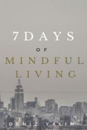 7 Days of Mindful Living: Mindful Steps to Enhancing Your Life Expectancy