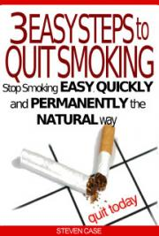 3 EASY STEPS TO QUIT SMOKING -  Stop Smoking Easy, Quickly And Permanently The Natural Way
