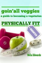 Goin' All Veggies : A Guide to Becoming a Vegetarian