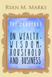 The Proverbs on Wealth, Wisdom, Household and Business