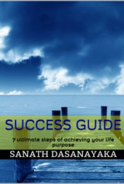 Success Guide: 7 Ultimate Steps of Achieving Your Life Purpose
