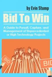 Bid to Win: A Guide to Pursuit, Capture, and Management of Unprecedented or High Technology Projects