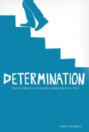 Determination: How Scotland Can Become Independent by 2021