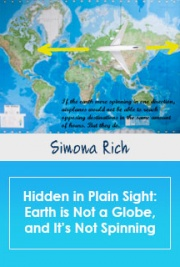 Hidden in Plain Sight: Earth is Not a Globe, and It's Not Spinning