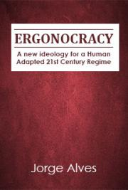 Ergonocracy - New Ideology for a Human Adapted 21st century Regime
