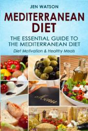 Mediterranean Diet: The Essential Guide to The Mediterranean Diet - Diet Motivation & Healthy Meals