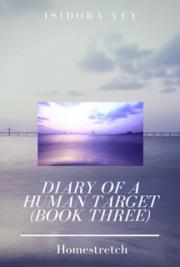 Diary of a Human Target (Book Three) - Homestretch