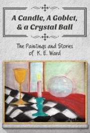 A Candle, A Goblet, & a Crystal Ball: The Paintings and Stories of K. E. Ward