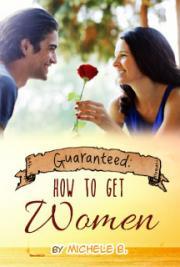 Guaranteed:  How To Get Women