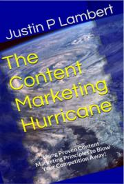 The Content Marketing Hurricane: Using Proven Content Marketing Principles to Blow Your Competition Away!