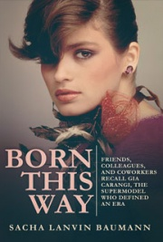 Born This Way: Friends, Colleagues. and Coworkers Recall Gia Carangi, the Supermodel Who Defined an Era